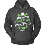 Born to read books forced to work Hoodie-For Reading Addicts