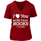 I love you more than BOOKS... Not really V-neck-For Reading Addicts