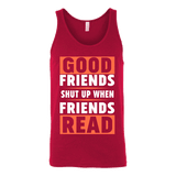 Good friends shut up when friends are reading Unisex Tank - Gifts For Reading Addicts