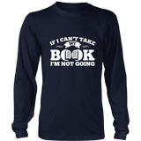 If i can't take my book I'm not going Long Sleeve-For Reading Addicts