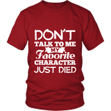 Don't talk to me my favorite character just died Unisex T-shirt - Gifts For Reading Addicts