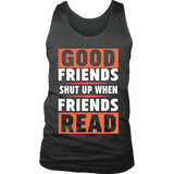 Good friends shut up when friends are reading Mens Tank - Gifts For Reading Addicts