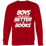 Boys are so much better in books Sweatshirt-For Reading Addicts