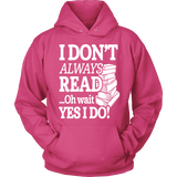 I don't always read.. oh wait yes i do Hoodie - Gifts For Reading Addicts