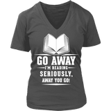 Go away, I'm reading V-neck - Gifts For Reading Addicts