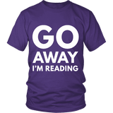 Go away I'm reading Unisex T-shirt-For Reading Addicts