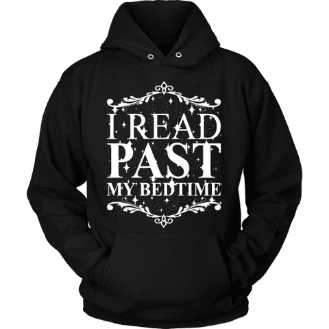 I read past my bed time Hoodie - Gifts For Reading Addicts