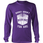 Books aren't boring, you are Long Sleeve - Gifts For Reading Addicts