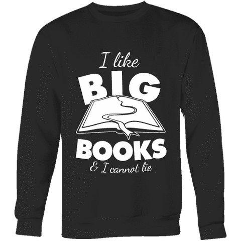 I like big books and i cannot lie Sweatshirt-For Reading Addicts