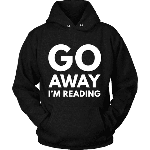 Go away I'm reading Hoodie-For Reading Addicts