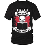I read so i don't choke people - Gifts For Reading Addicts