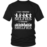 You Choose Selfies, I Choose Shelfies Unisex T-shirt - Gifts For Reading Addicts