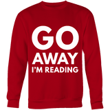Go away I'm reading Sweatshirt-For Reading Addicts