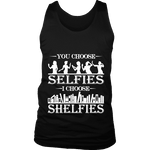 You Choose Selfies, I Choose Shelfies Mens Tank Top-For Reading Addicts