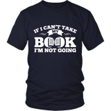 If i can't take my book I'm not going Unisex T-shirt - Gifts For Reading Addicts