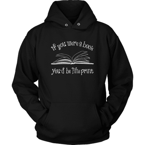 If You Were a Book You Would Be Fine Print Hoodie - Gifts For Reading Addicts