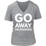 Go away I'm reading V-neck-For Reading Addicts