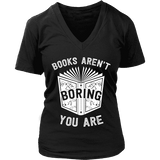 Books aren't boring, you are V-neck-For Reading Addicts