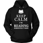 Keep calm i'm reading, seriously! shh! Hoodie - Gifts For Reading Addicts