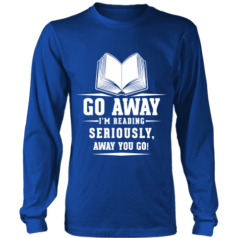 Go away, I'm reading Long Sleeve - Gifts For Reading Addicts
