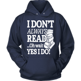 I don't always read.. oh wait yes i do Hoodie-For Reading Addicts