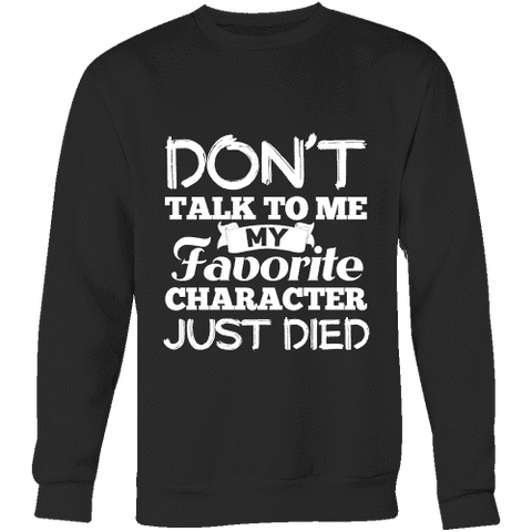 Don't talk to me my favorite character just died Sweatshirt - Gifts For Reading Addicts
