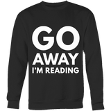 Go away I'm reading Sweatshirt - Gifts For Reading Addicts