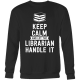 Keep calm and let the librarian handle it Sweatshirt-For Reading Addicts