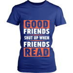 Good friends shut up when friends are reading Fitted T-shirt - Gifts For Reading Addicts