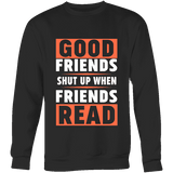 Good friends shut up when friends are reading Sweatshirt - Gifts For Reading Addicts