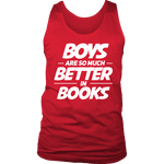 Boys are so much better in books Mens Tank-For Reading Addicts