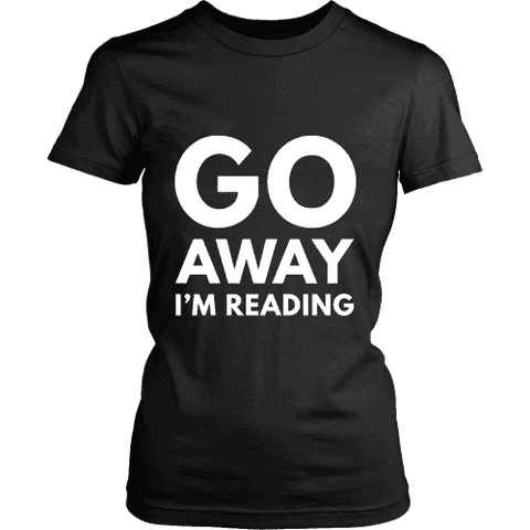 Go away I'm reading Fitted T-shirt-For Reading Addicts