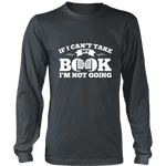 If i can't take my book I'm not going Long Sleeve - Gifts For Reading Addicts