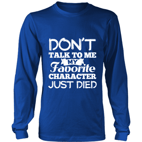 Don't talk to me my favorite character just died Long Sleeve - Gifts For Reading Addicts