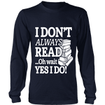 I don't always read.. oh wait yes i do Long Sleeve - Gifts For Reading Addicts
