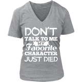 Don't talk to me my favorite character just died V-neck - Gifts For Reading Addicts