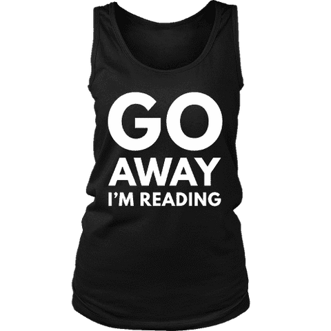 Go away I'm reading Womens Tank - Gifts For Reading Addicts