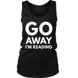 Go away I'm reading Womens Tank-For Reading Addicts