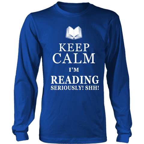 Keep calm i'm reading, seriously! shh! Long Sleeves - Gifts For Reading Addicts