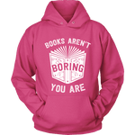 Books aren't boring, you are Hoodie - Gifts For Reading Addicts
