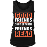 Good friends shut up when friends are reading Womens Tank - Gifts For Reading Addicts
