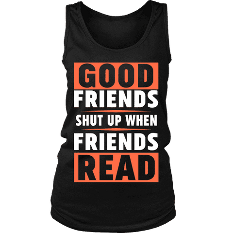 Good friends shut up when friends are reading Womens Tank-For Reading Addicts