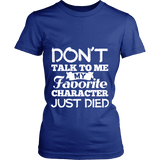 Don't talk to me my favorite character just died Fitted T-shirt-For Reading Addicts