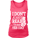 I don't always read.. oh wait yes i do Womens Tank-For Reading Addicts