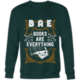 BAE, Books Are Everything Sweatshirt-For Reading Addicts