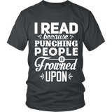 I read because punching people is frowned upon Unisex T-shirt-For Reading Addicts