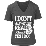 I don't always read.. oh wait yes i do V-neck-For Reading Addicts