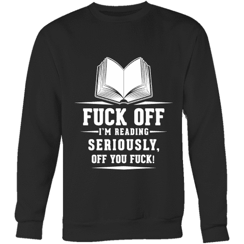 Fuck off I'm reading Sweatshirt - Gifts For Reading Addicts