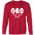 Peace, Love, Books Sweatshirt-For Reading Addicts