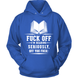 Fuck off I'm reading Hoodie-For Reading Addicts